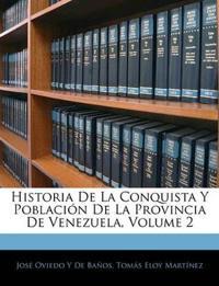 Historia De La Conquista Y Población De La Provincia De Venezuela, Volume 2
