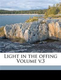 Light in the offing Volume v.3