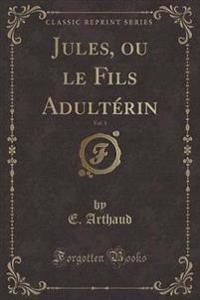 Jules, ou le Fils Adultérin, Vol. 1 (Classic Reprint)