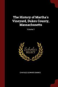 The History of Martha's Vineyard, Dukes County, Massachusetts; Volume 1