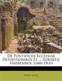 De Pontificiis Ecclesiae Definitionibus Et ... Subortis Haeresibus: Libri Duo