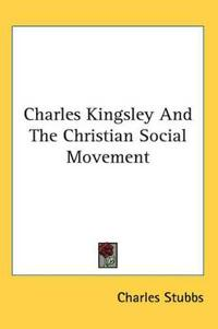 Charles Kingsley And the Christian Social Movement