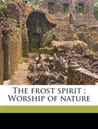 The frost spirit ; Worship of nature