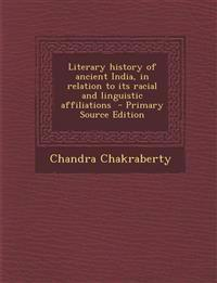 Literary History of Ancient India, in Relation to Its Racial and Linguistic Affiliations - Primary Source Edition