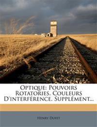 Optique: Pouvoirs Rotatories. Couleurs D'interférence. Supplément...