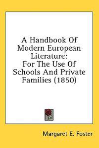 A Handbook Of Modern European Literature: For The Use Of Schools And Private Families (1850)