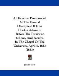 A Discourse Pronounced at the Funeral Obsequies of John Hooker Ashmun