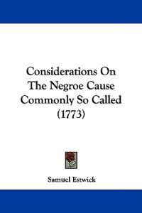 Considerations on the Negroe Cause Commonly So Called