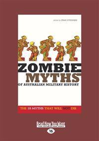 Zombie Myths of Australian Military History (Large Print 16pt)