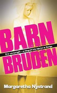 Barnbruden : 15 år och bortgift - en biografi från hjärtat av Sverige