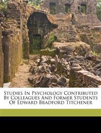 Studies in psychology contributed by colleagues and former students of Edward Bradford Titchener