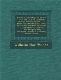 Ethics: An Investigation of the Facts and Laws of the Moral Life by Wilhelm Wundt ...Tr. from the 2D German Ed. (1892) by Edward Bradford Titchener ..