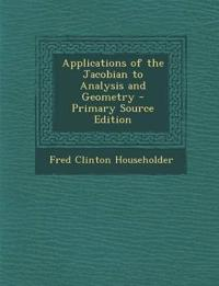 Applications of the Jacobian to Analysis and Geometry - Primary Source Edition