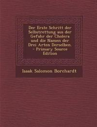 Der Erste Schritt der Selbstrettung aus der Gefahr der Cholera und die Namen der Drei Arten Derselben. - Primary Source Edition