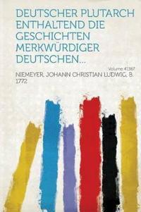 Deutscher Plutarch enthaltend die Geschichten Merkwürdiger Deutschen... Volume 41367