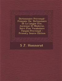 Dictionnaire Provençal-Français; Ou, Dictionnaire De La Langue D'oc, Ancienne Et Moderne, Suivi D'un Vocabulaire Fançais-Provençal - Primary Source Ed
