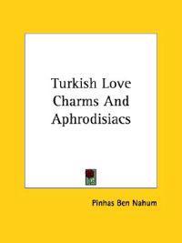 Turkish Love Charms and Aphrodisiacs