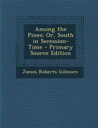 Among the Pines: Or, South in Secession-Time - Primary Source Edition
