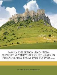 Family Desertion And Non-support: A Study Of Court Cases In Philadelphia From 1916 To 1920 ......