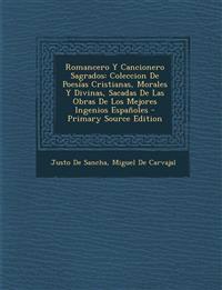 Romancero y Cancionero Sagrados: Coleccion de Poesias Cristianas, Morales y Divinas, Sacadas de Las Obras de Los Mejores Ingenios Espanoles - Primary
