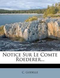 Notice Sur Le Comte Roederer...
