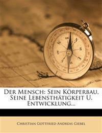 Der Mensch: Sein Korperbau, Seine Lebensthatigkeit U. Entwicklung...