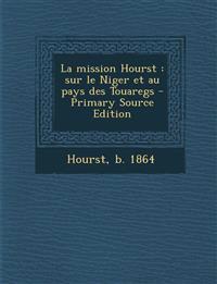 La Mission Hourst: Sur Le Niger Et Au Pays Des Touaregs - Primary Source Edition