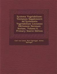 Systema Vegetabilium: Tentamen Supplementi Ad Systematis Vegetabilium Linnaeani Editionem Decimam Sextam, Volume 6... - Primary Source Editi