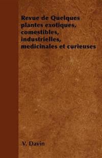 Revue De Quelques Plantes Exotiques, Comestibles, Industrielles, Medicinales Et Curieuses