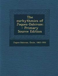 The eurhythmics of Jaques-Dalcroze;  - Primary Source Edition
