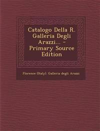 Catalogo Della R. Galleria Degli Arazzi... - Primary Source Edition