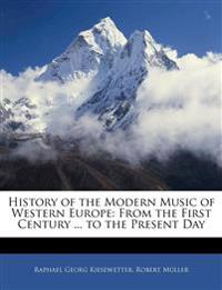 History of the Modern Music of Western Europe: From the First Century ... to the Present Day