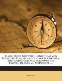 Kurze, Doch Nuetzliche Anleitung Von Form Und Stahl-schneiden, Wie Buchstaben, Zierrathen, Und Alle Vorkommende Figuren In Holz Zu Schneiden ......
