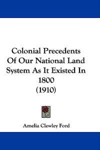 Colonial Precedents of Our National Land System As It Existed in 1800