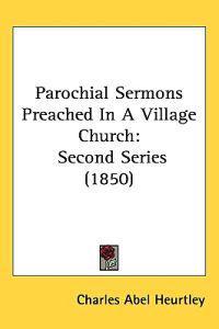 Parochial Sermons Preached in a Village Church Second Series