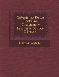 Catecismo de La Doctrina Cristiana - Primary Source Edition