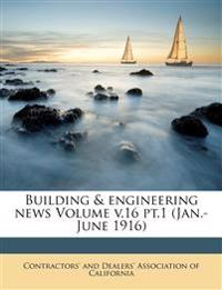 Building & engineering news Volume v.16 pt.1 (Jan.-June 1916)