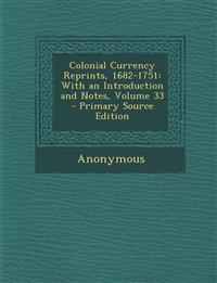 Colonial Currency Reprints, 1682-1751: With an Introduction and Notes, Volume 33 - Primary Source Edition