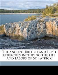 The ancient British and Irish churches including the life and labors of St. Patrick