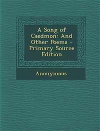 A Song of Caedmon: And Other Poems - Primary Source Edition