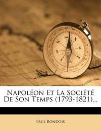 Napoléon Et La Société De Son Temps (1793-1821)...