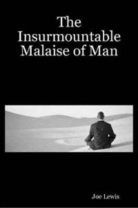 The Insurmountable Malaise of Man