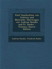 Funf Geschichten Von Achtern Und Blutrache. Ubertragen Von Andreas Heusler Und Fr. Ranke - Primary Source Edition