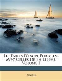Les Fables D'esope Phrigien, Avec Celles De Philelphe, Volume 1