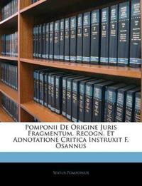 Pomponii De Origine Juris Fragmentum, Recogn. Et Adnotatione Critica Instruxit F. Osannus