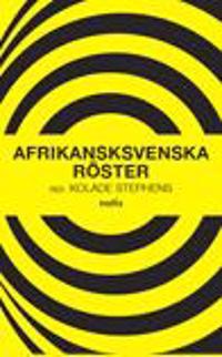 Afrikansksvenska röster : en antologi om afrikansksvenskars situation i, och tankar om, Sverige