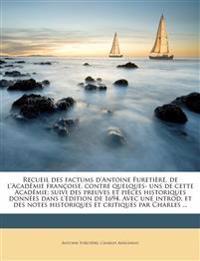 Recueil des factums d'Antoine Furetière, de l'Académie françoise, contre quelques- uns de cette Académie; suivi des preuves et pièces historiques donn