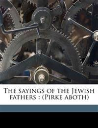 The sayings of the Jewish fathers : (Pirke aboth)