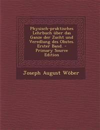 Physisch-praktisches Lehrbuch über das Ganze der Zucht und Veredlung des Obstes. Erster Band. - Primary Source Edition