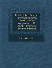 Illustrirter Wiener Fremdenfuhrer, Praktischer Wegweiser. 11. Aufl - Primary Source Edition